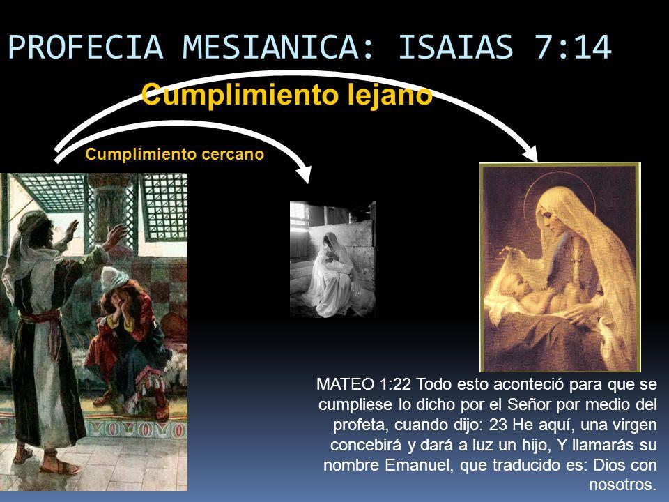 PROFECIA MESIANICA: ISAIAS 7:14 Cumplimiento cercano Cumplimiento lejano MATEO 1:22 Todo esto aconteció para que se cumpliese lo dicho por el Señor po