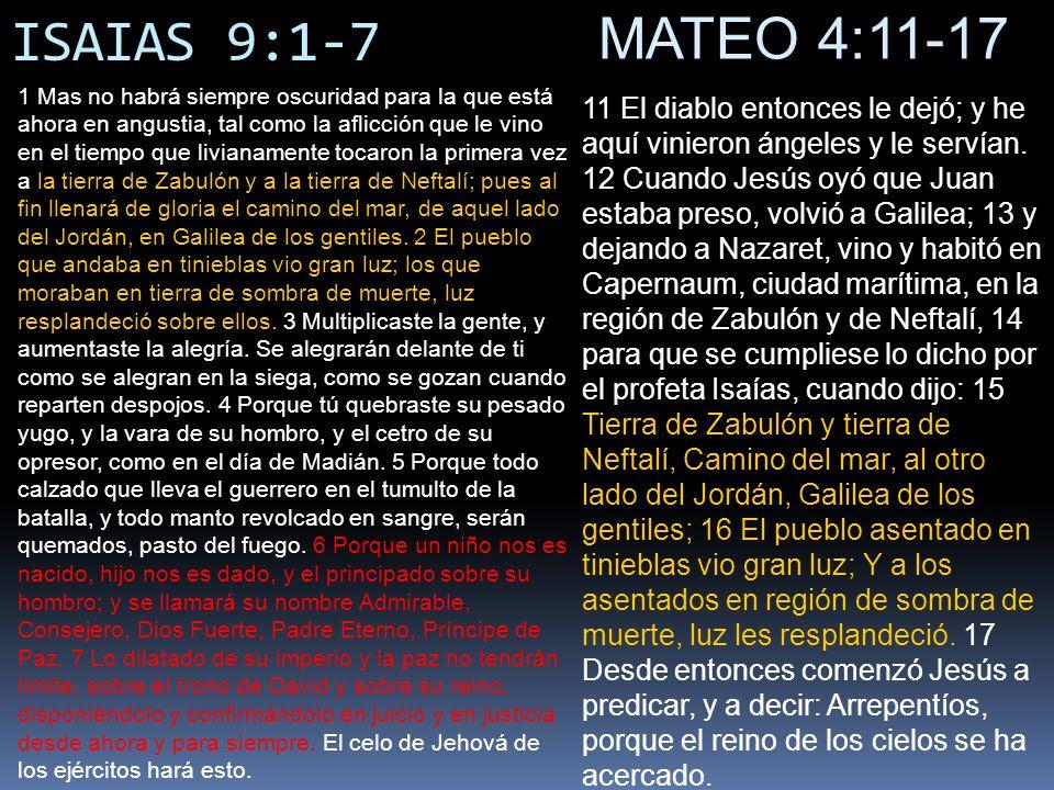 ISAIAS 9:1-7 11 El diablo entonces le dejó; y he aquí vinieron ángeles y le servían. 12 Cuando Jesús oyó que Juan estaba preso, volvió a Galilea; 13 y
