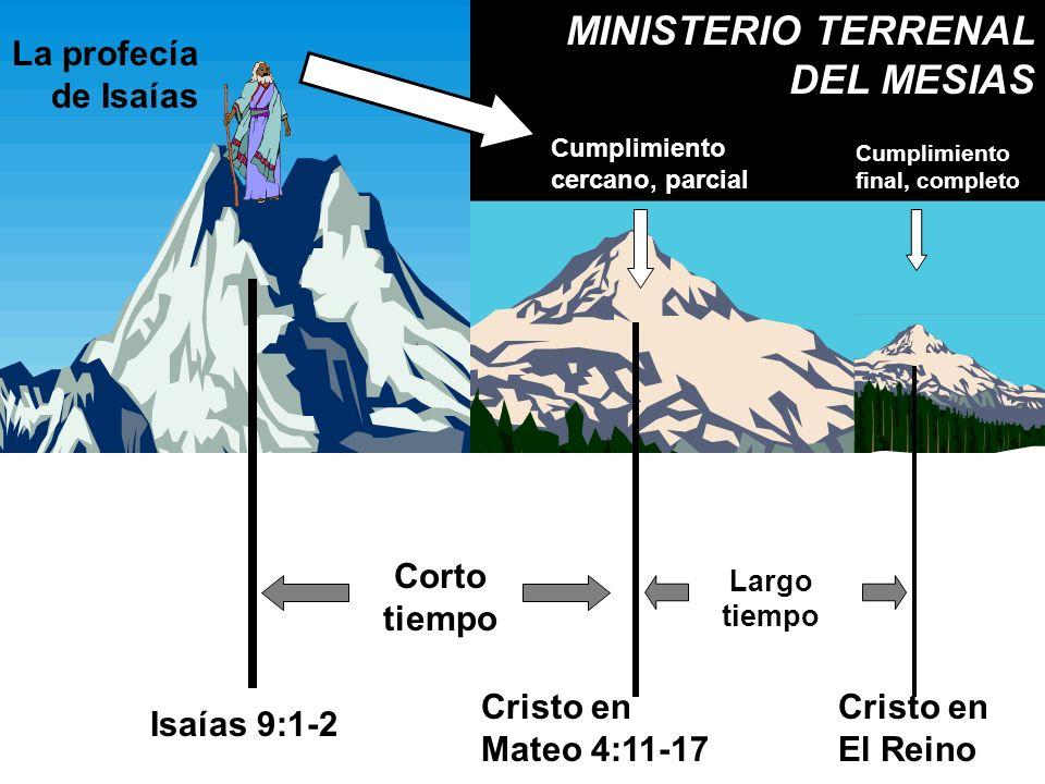 Cumplimiento cercano, parcial Cumplimiento final, completo Corto tiempo Largo tiempo La profecía de Isaías Isaías 9:1-2 Cristo en Mateo 4:11-17 Cristo