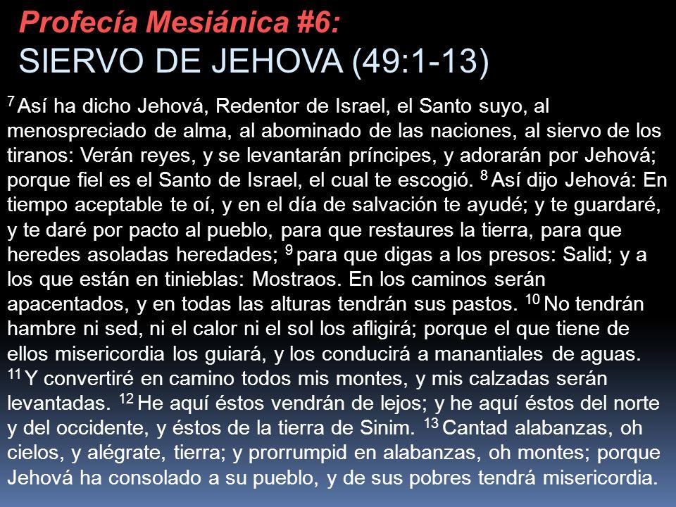 7 Así ha dicho Jehová, Redentor de Israel, el Santo suyo, al menospreciado de alma, al abominado de las naciones, al siervo de los tiranos: Verán reye