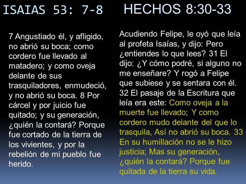 ISAIAS 53: 7-8 7 Angustiado él, y afligido, no abrió su boca; como cordero fue llevado al matadero; y como oveja delante de sus trasquiladores, enmude