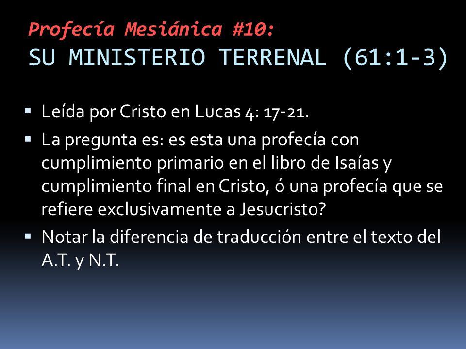 Profecía Mesiánica #10: SU MINISTERIO TERRENAL (61:1-3) Leída por Cristo en Lucas 4: 17-21. La pregunta es: es esta una profecía con cumplimiento prim