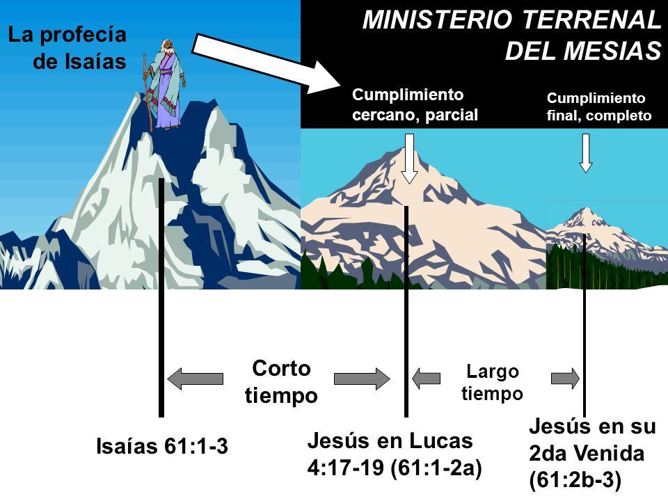 Cumplimiento cercano, parcial Cumplimiento final, completo Corto tiempo Largo tiempo La profecía de Isaías Isaías 61:1-3 Jesús en Lucas 4:17-19 (61:1-