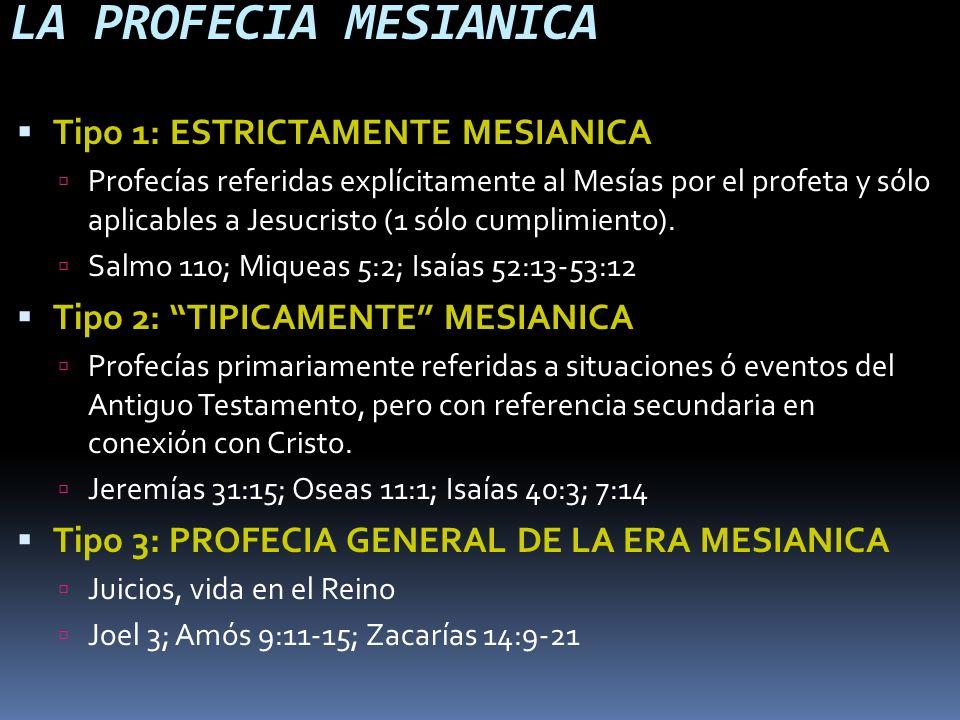 LA PROFECIA MESIANICA Tipo 1: ESTRICTAMENTE MESIANICA Profecías referidas explícitamente al Mesías por el profeta y sólo aplicables a Jesucristo (1 só