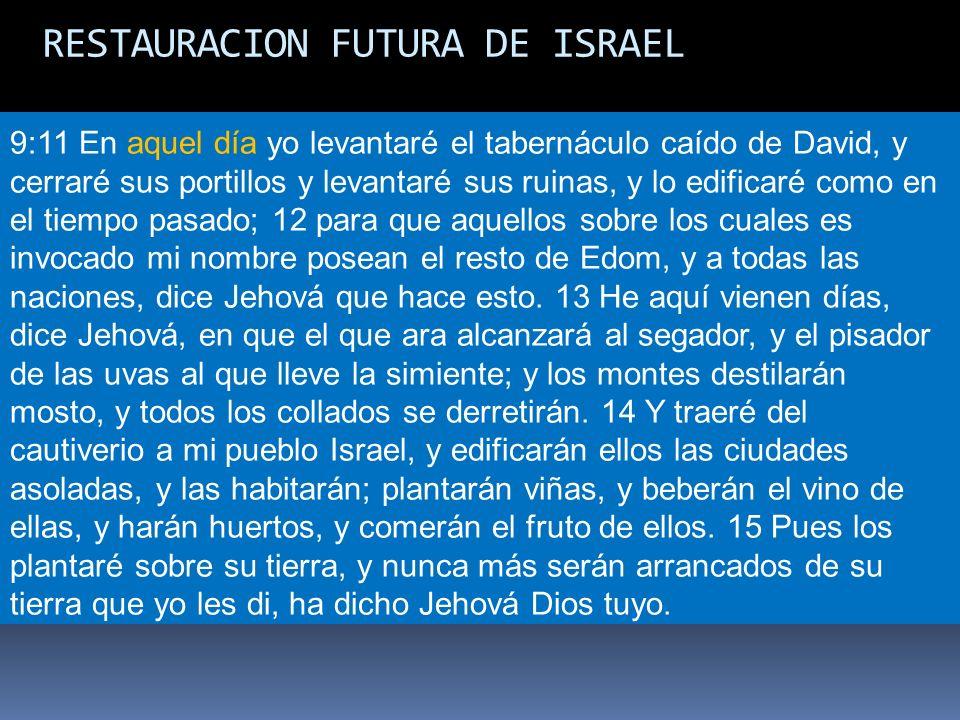 RESTAURACION FUTURA DE ISRAEL 9:11 En aquel día yo levantaré el tabernáculo caído de David, y cerraré sus portillos y levantaré sus ruinas, y lo edifi