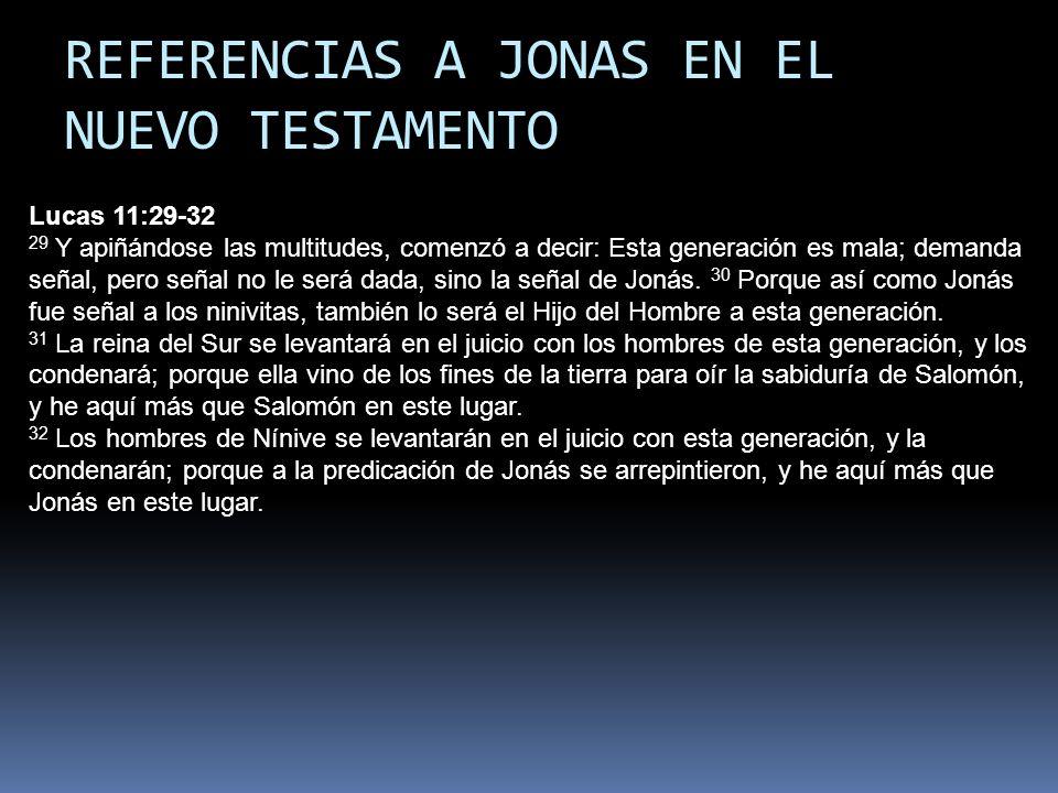 REFERENCIAS A JONAS EN EL NUEVO TESTAMENTO Lucas 11:29-32 29 Y apiñándose las multitudes, comenzó a decir: Esta generación es mala; demanda señal, per