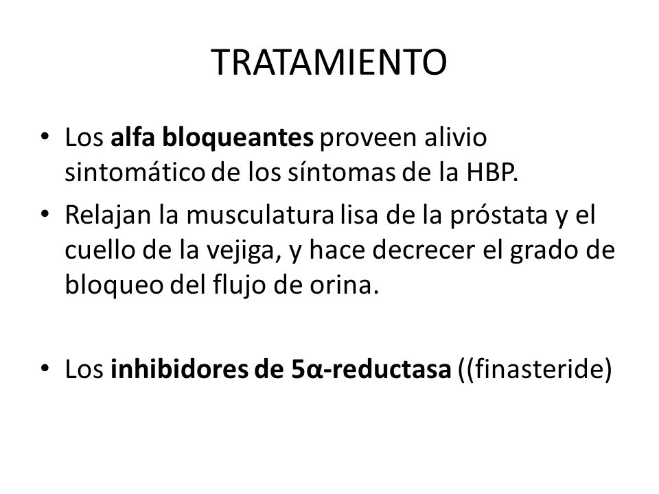 TRATAMIENTO Los alfa bloqueantes proveen alivio sintomático de los síntomas de la HBP. Relajan la musculatura lisa de la próstata y el cuello de la ve