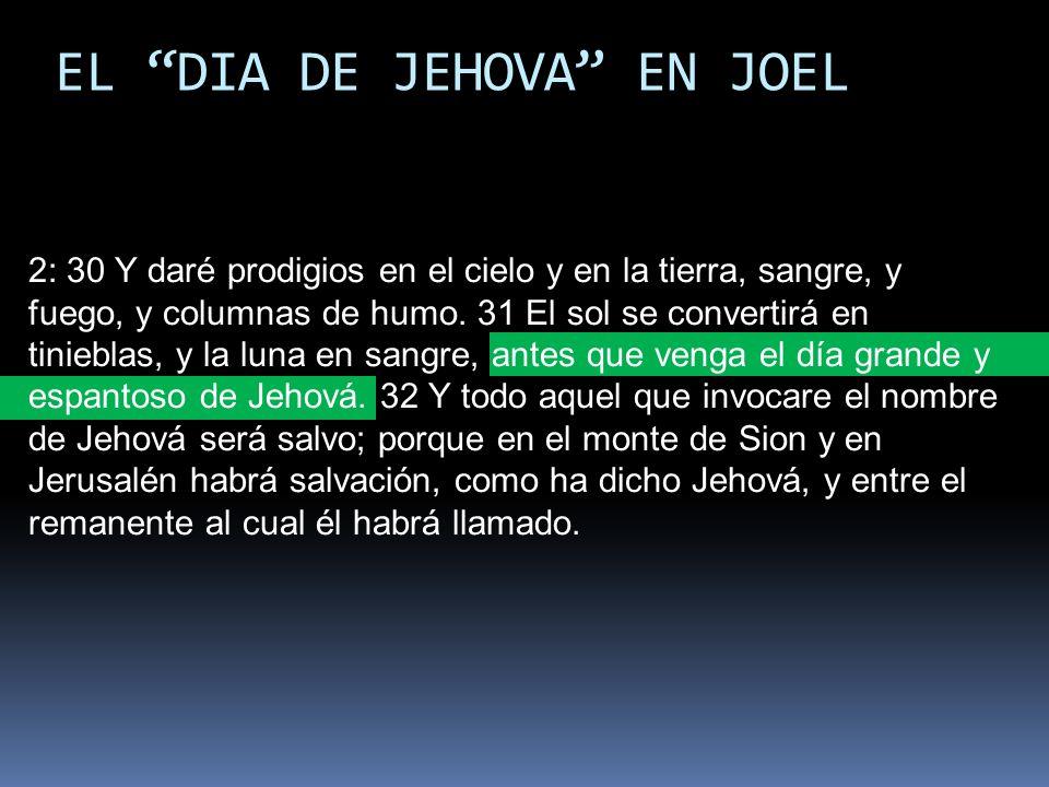 EL DIA DE JEHOVA EN JOEL 2: 30 Y daré prodigios en el cielo y en la tierra, sangre, y fuego, y columnas de humo. 31 El sol se convertirá en tinieblas,