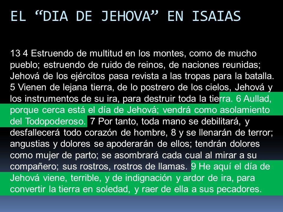 EL DIA DE JEHOVA EN ISAIAS 13 4 Estruendo de multitud en los montes, como de mucho pueblo; estruendo de ruido de reinos, de naciones reunidas; Jehová