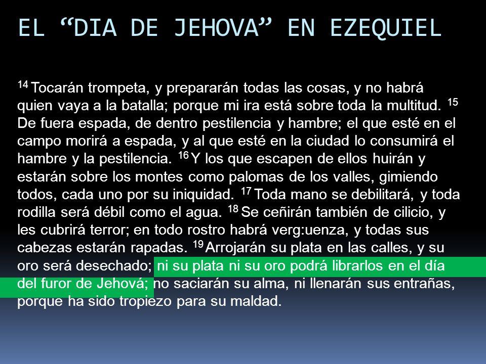 EL DIA DE JEHOVA EN EZEQUIEL 14 Tocarán trompeta, y prepararán todas las cosas, y no habrá quien vaya a la batalla; porque mi ira está sobre toda la m