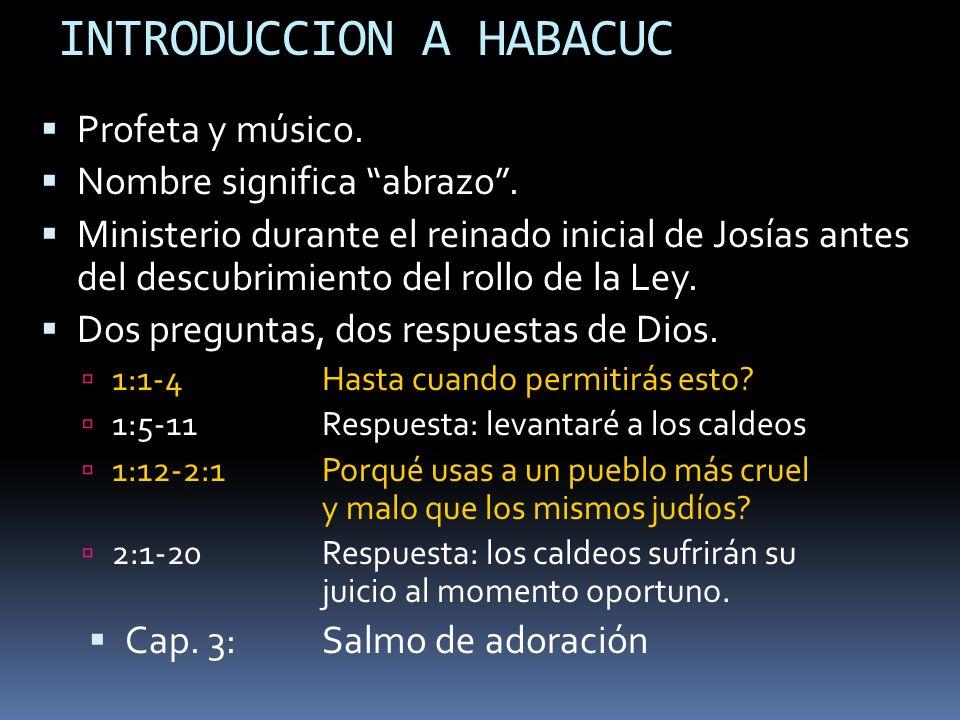 INTRODUCCION A HABACUC Profeta y músico. Nombre significa abrazo. Ministerio durante el reinado inicial de Josías antes del descubrimiento del rollo d