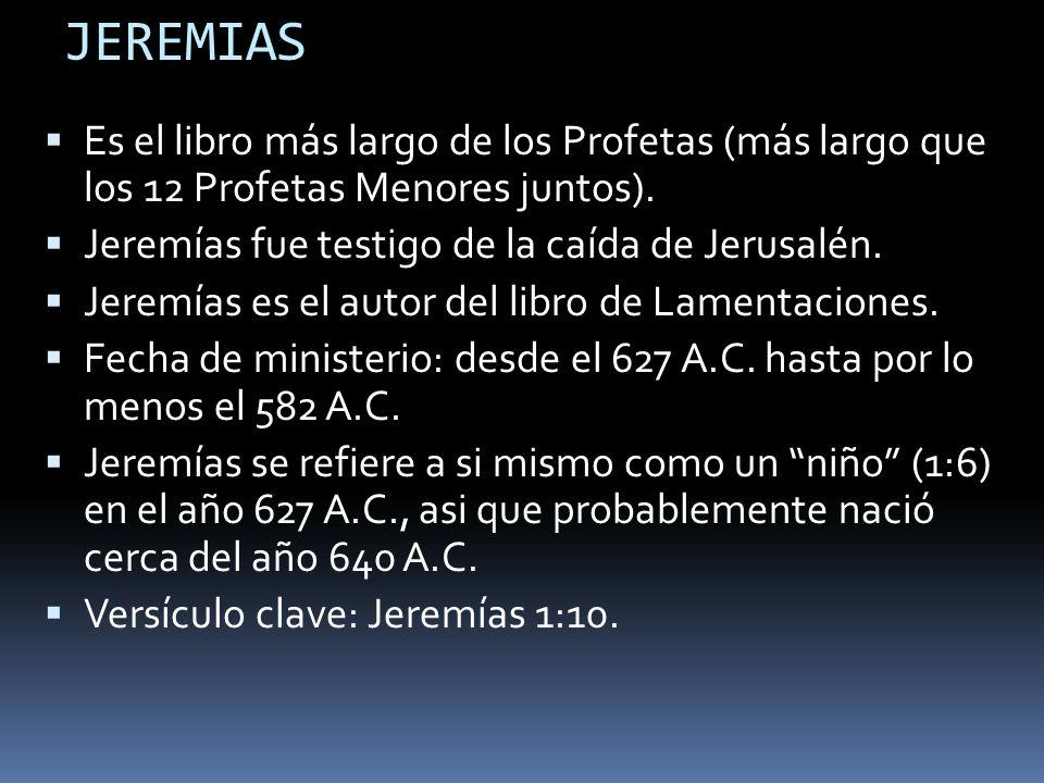 JEREMIAS Es el libro más largo de los Profetas (más largo que los 12 Profetas Menores juntos). Jeremías fue testigo de la caída de Jerusalén. Jeremías