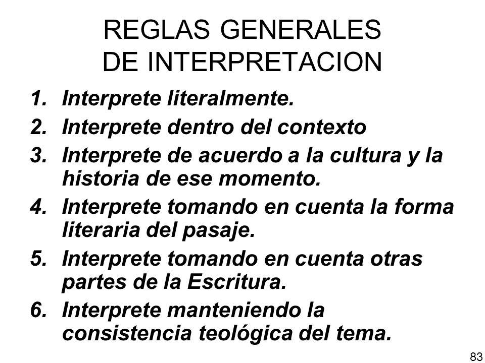 REGLAS GENERALES DE INTERPRETACION 1.Interprete literalmente. 2.Interprete dentro del contexto 3.Interprete de acuerdo a la cultura y la historia de e
