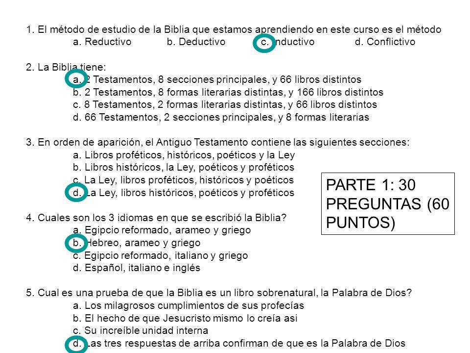 1. El método de estudio de la Biblia que estamos aprendiendo en este curso es el método a. Reductivo b. Deductivoc. Inductivod. Conflictivo 2. La Bibl