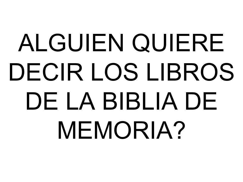 ALGUIEN QUIERE DECIR LOS LIBROS DE LA BIBLIA DE MEMORIA?
