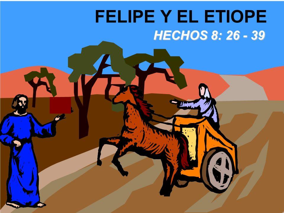 FELIPE Y EL ETIOPE HECHOS 8: 26 - 39