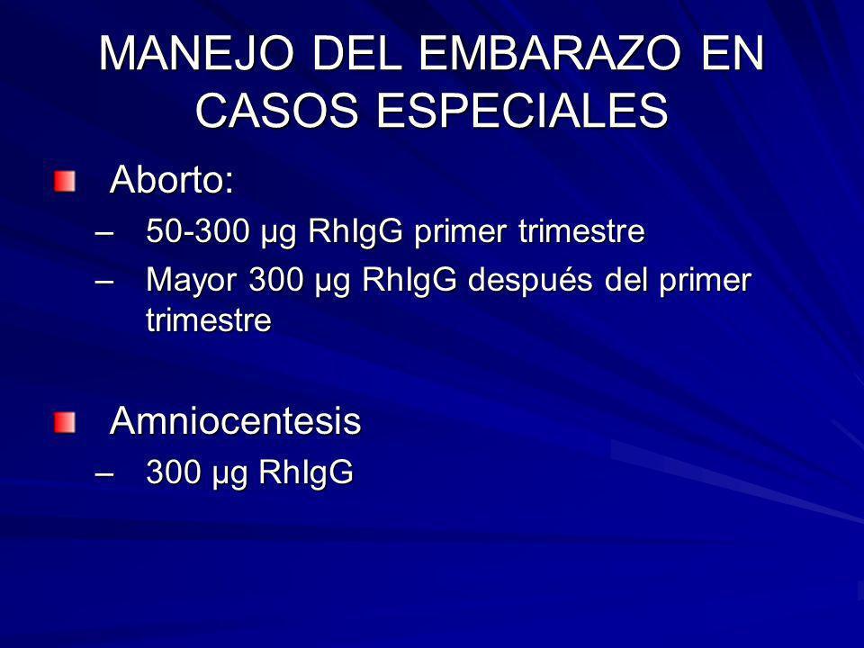 MANEJO DEL EMBARAZO EN CASOS ESPECIALES Aborto: –50-300 μg RhIgG primer trimestre –Mayor 300 μg RhIgG después del primer trimestre Amniocentesis –300