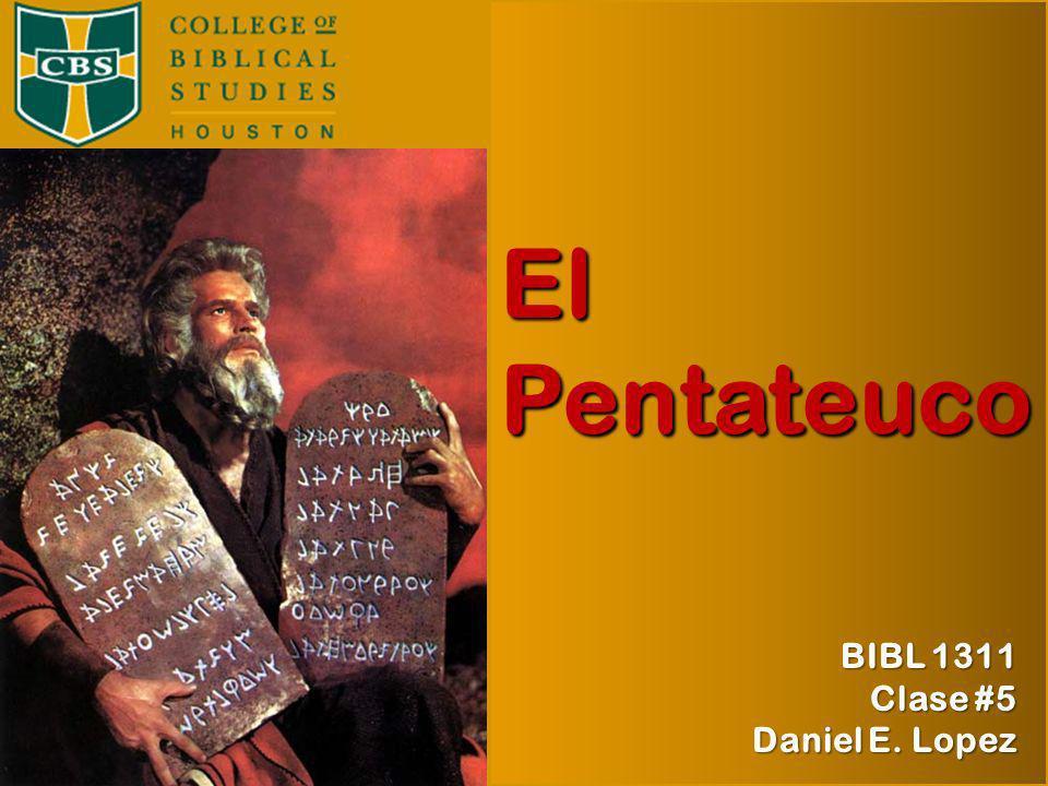 BIBL 1311 Otoño 2009 Prof. Daniel E. López El Pentateuco BIBL 1311 Clase #5 Daniel E. Lopez