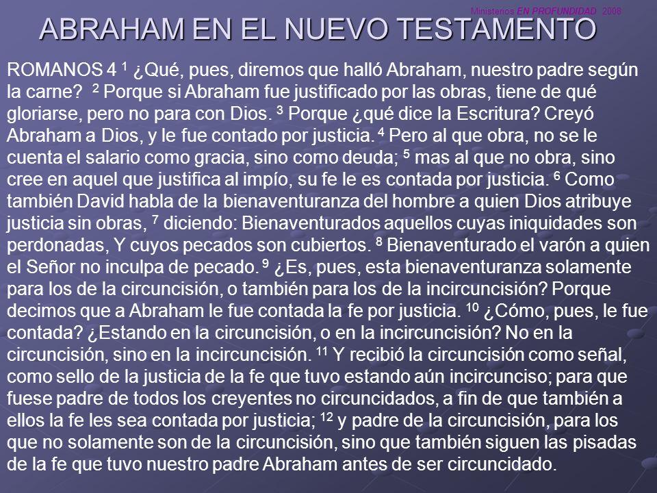 Ministerios EN PROFUNDIDAD 2008 ROMANOS 4 13 Porque no por la ley fue dada a Abraham o a su descendencia la promesa de que sería heredero del mundo, sino por la justicia de la fe.
