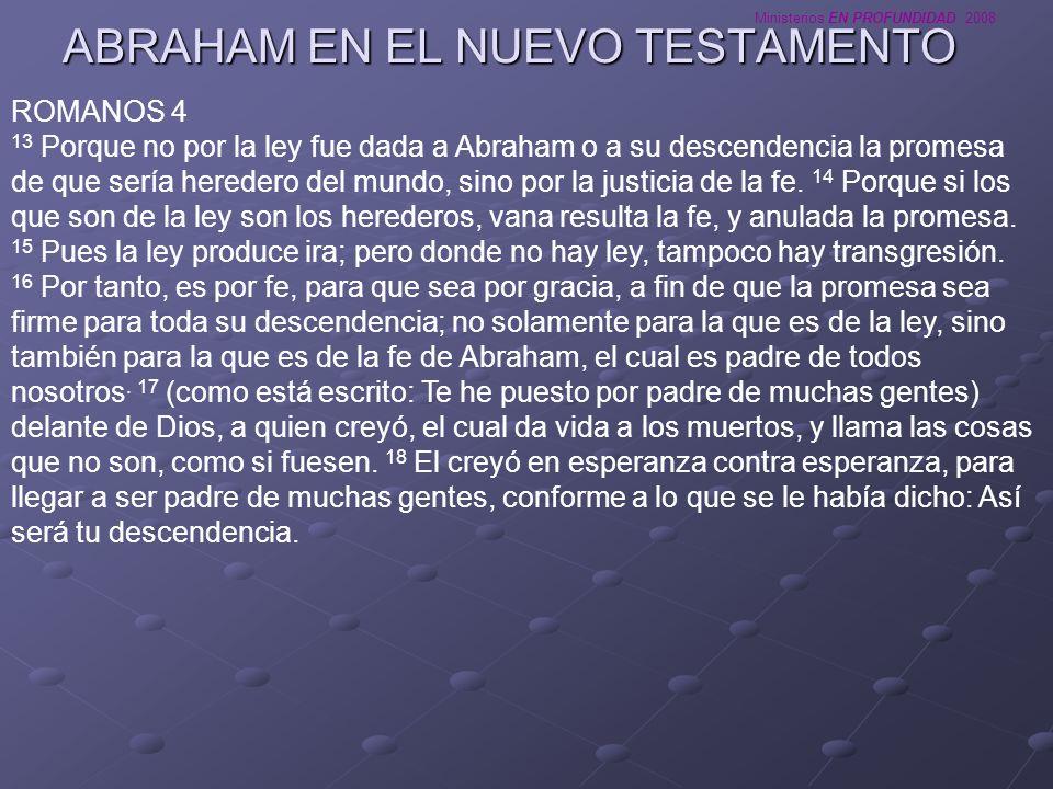 Ministerios EN PROFUNDIDAD 2008 ROMANOS 4 13 Porque no por la ley fue dada a Abraham o a su descendencia la promesa de que sería heredero del mundo, s