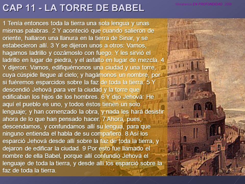 Ministerios EN PROFUNDIDAD 2008 LA TORRE DE BABEL Mandamiento de Dios de llenad la tierra y sojuzgadla No quisieron dispersarse.