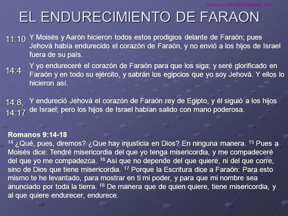 Ministerios EN PROFUNDIDAD 2008 EL ENDURECIMIENTO DE FARAON 11:1014:414:8,14:17 Y Moisés y Aarón hicieron todos estos prodigios delante de Faraón; pue