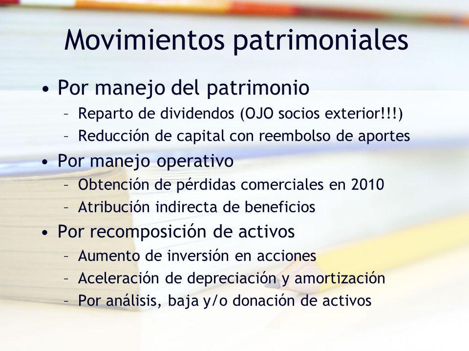 Movimientos patrimoniales Por manejo del patrimonio –Reparto de dividendos (OJO socios exterior!!!) –Reducción de capital con reembolso de aportes Por