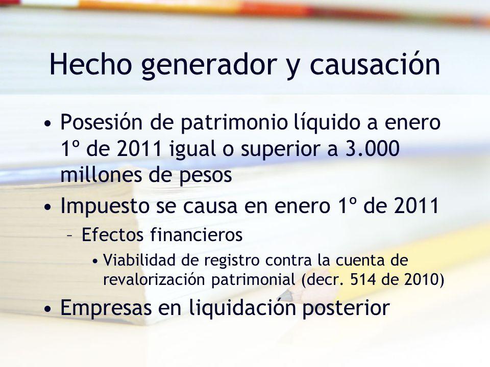 Hecho generador y causación Posesión de patrimonio líquido a enero 1º de 2011 igual o superior a 3.000 millones de pesos Impuesto se causa en enero 1º