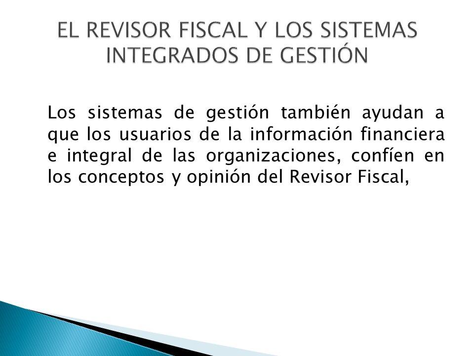 Los sistemas de gestión también ayudan a que los usuarios de la información financiera e integral de las organizaciones, confíen en los conceptos y opinión del Revisor Fiscal,