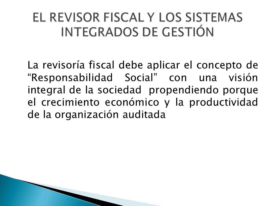 La revisoría fiscal debe aplicar el concepto de Responsabilidad Social con una visión integral de la sociedad propendiendo porque el crecimiento económico y la productividad de la organización auditada