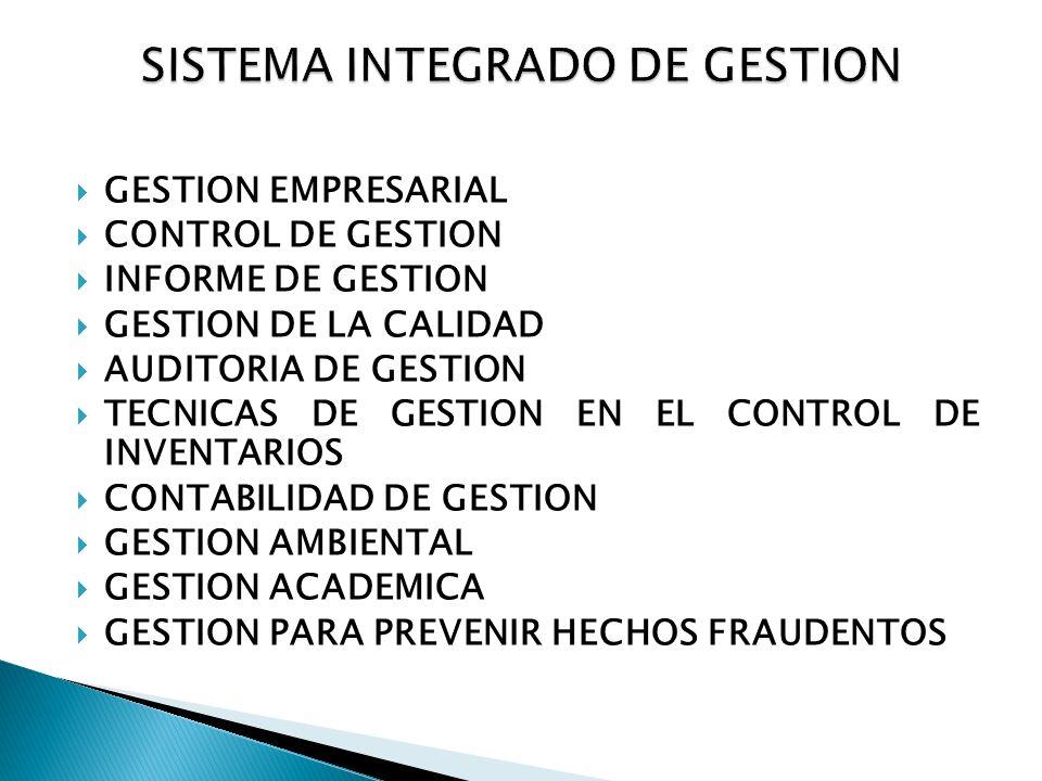 GESTION EMPRESARIAL CONTROL DE GESTION INFORME DE GESTION GESTION DE LA CALIDAD AUDITORIA DE GESTION TECNICAS DE GESTION EN EL CONTROL DE INVENTARIOS CONTABILIDAD DE GESTION GESTION AMBIENTAL GESTION ACADEMICA GESTION PARA PREVENIR HECHOS FRAUDENTOS