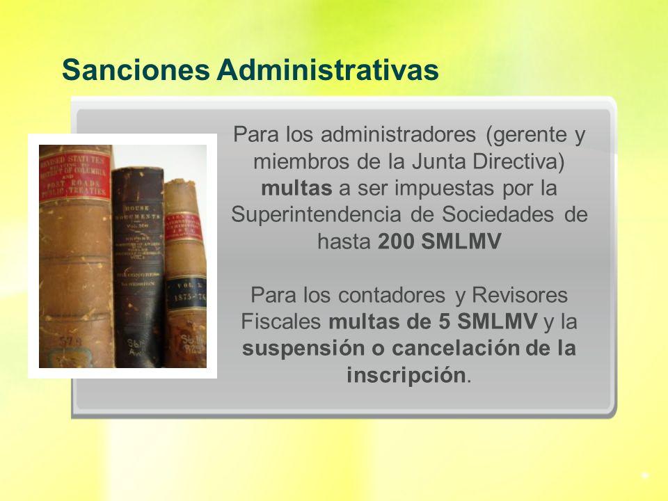 Para los administradores (gerente y miembros de la Junta Directiva) multas a ser impuestas por la Superintendencia de Sociedades de hasta 200 SMLMV Pa