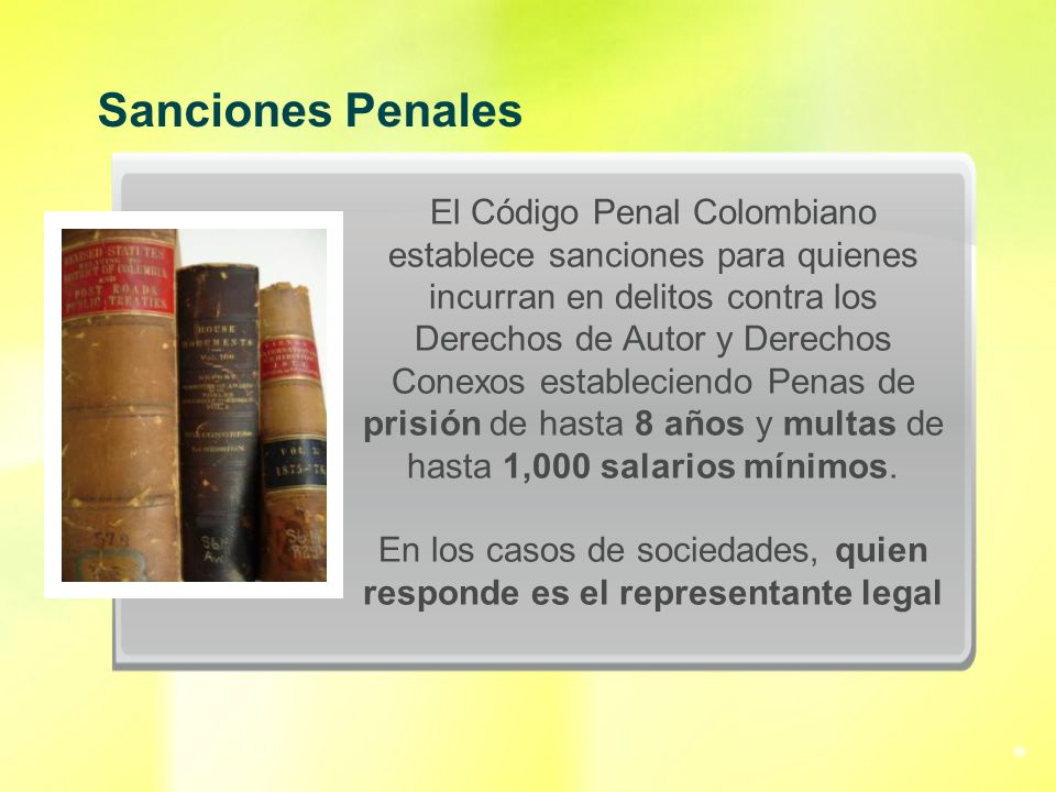El Código Penal Colombiano establece sanciones para quienes incurran en delitos contra los Derechos de Autor y Derechos Conexos estableciendo Penas de