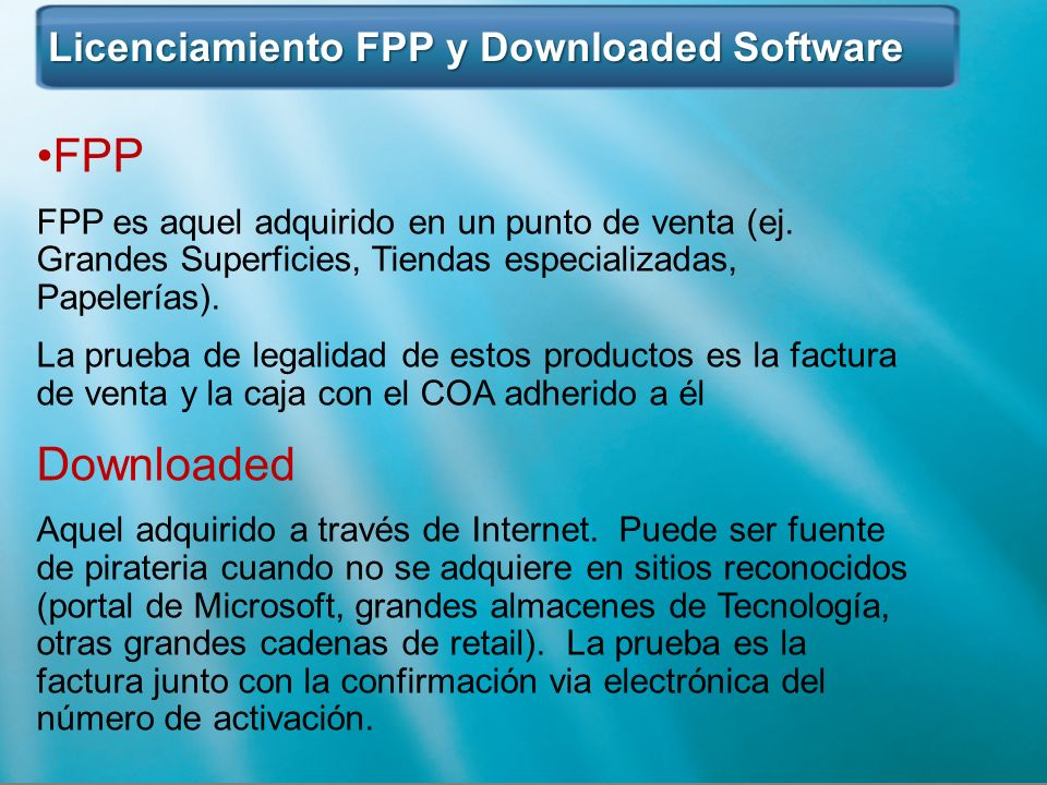 Licenciamiento FPP y Downloaded Software Licenciamiento FPP y Downloaded Software FPP FPP es aquel adquirido en un punto de venta (ej. Grandes Superfi