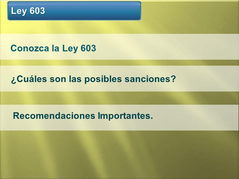 ¿Cuáles son las posibles sanciones? Recomendaciones Importantes. Conozca la Ley 603 Ley 603 Ley 603