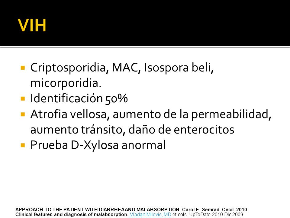 Criptosporidia, MAC, Isospora beli, micorporidia. Identificación 50% Atrofia vellosa, aumento de la permeabilidad, aumento tránsito, daño de enterocit