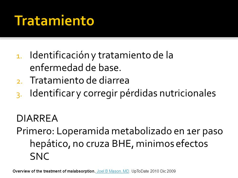 1. Identificación y tratamiento de la enfermedad de base. 2. Tratamiento de diarrea 3. Identificar y corregir pérdidas nutricionales DIARREA Primero: