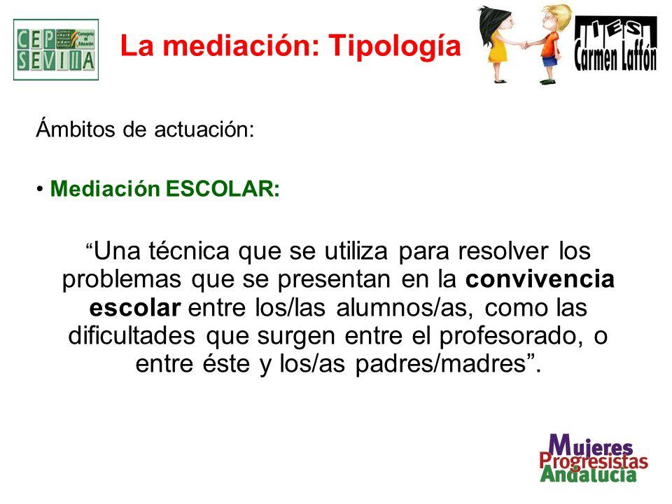 La mediación: Tipología Ámbitos de actuación: Mediación ESCOLAR: Una técnica que se utiliza para resolver los problemas que se presentan en la convive