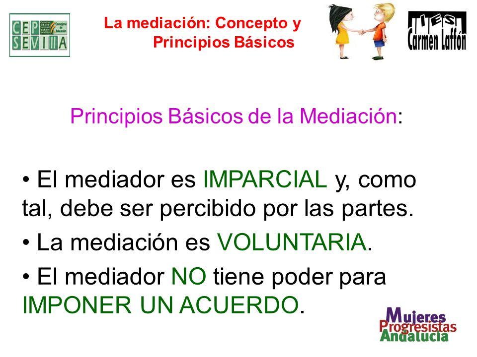 La mediación: Concepto y Principios Básicos Principios Básicos de la Mediación: El mediador es IMPARCIAL y, como tal, debe ser percibido por las parte