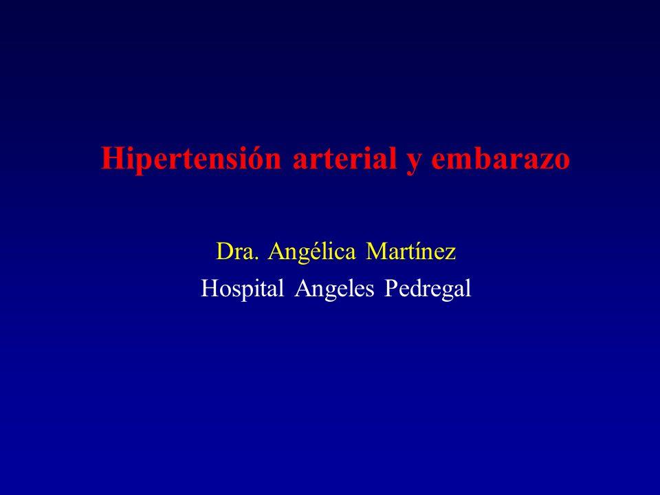 Hipertensión arterial y embarazo Dra. Angélica Martínez Hospital Angeles Pedregal