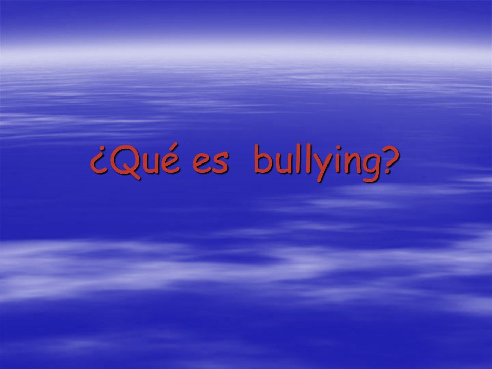 El Bullying es intencional (no casual) un bully( acosador) lastima al otro deliberadamente.