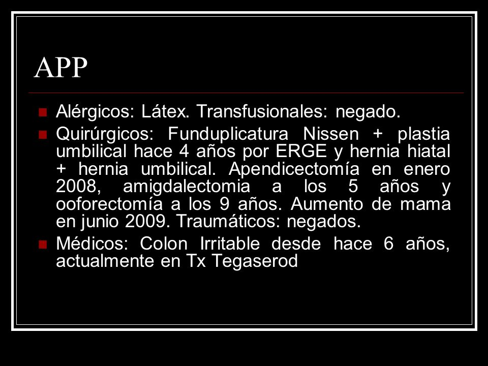 APP Alérgicos: Látex.Transfusionales: negado.
