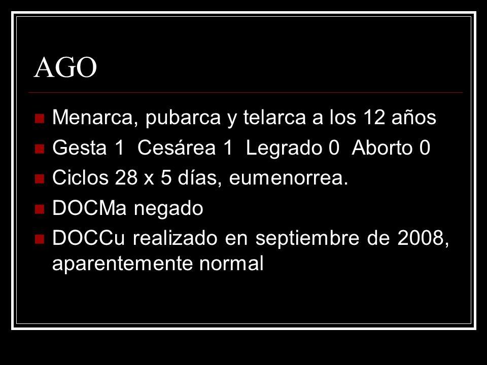 AGO Menarca, pubarca y telarca a los 12 años Gesta 1 Cesárea 1 Legrado 0 Aborto 0 Ciclos 28 x 5 días, eumenorrea.