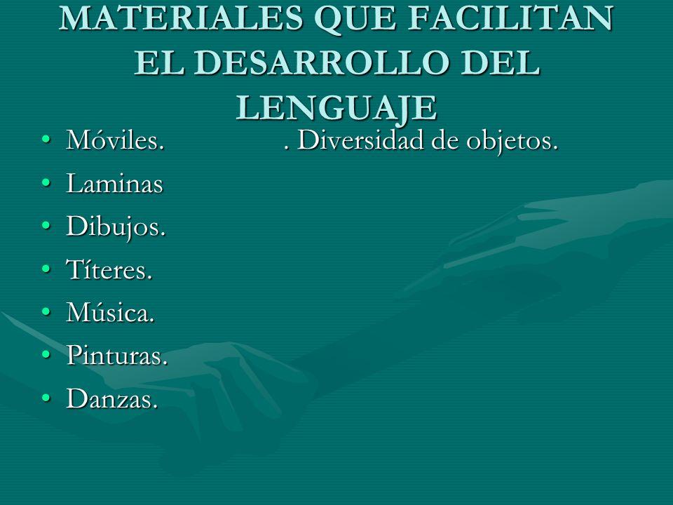 MATERIALES QUE FACILITAN EL DESARROLLO DEL LENGUAJE Móviles..