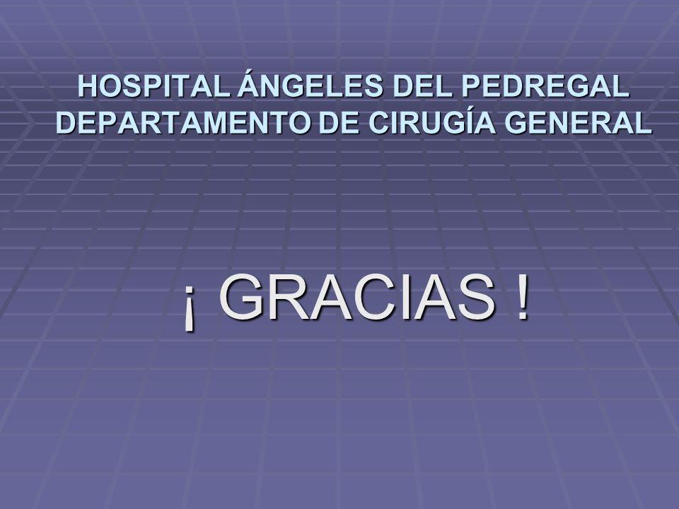 HOSPITAL ÁNGELES DEL PEDREGAL DEPARTAMENTO DE CIRUGÍA GENERAL ¡ GRACIAS ! ¡ GRACIAS !