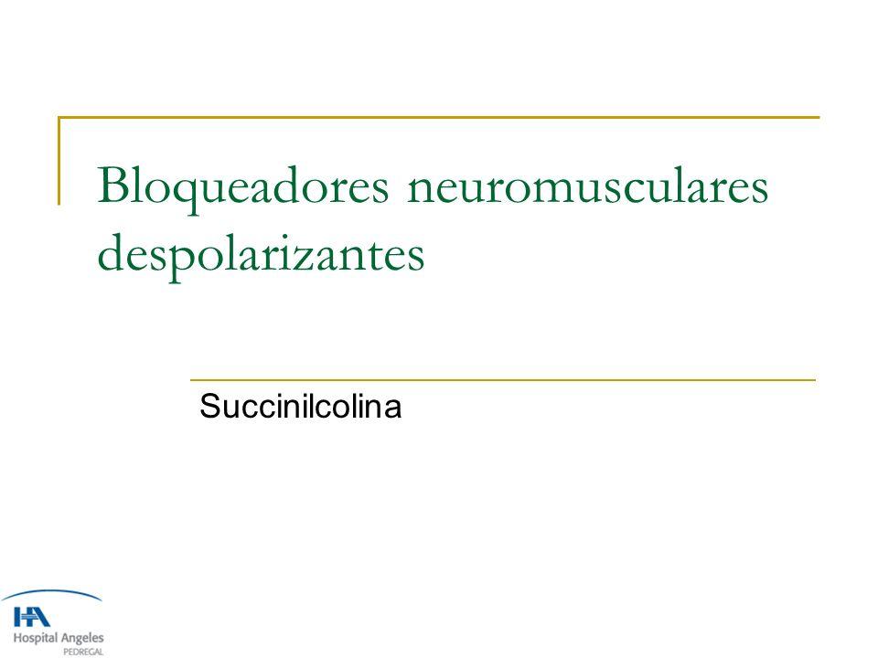 Bloqueadores neuromusculares despolarizantes Succinilcolina
