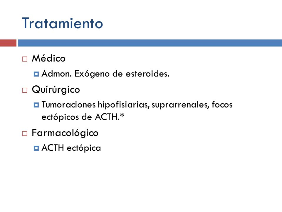 Tratamiento Médico Admon. Exógeno de esteroides. Quirúrgico Tumoraciones hipofisiarias, suprarrenales, focos ectópicos de ACTH.* Farmacológico ACTH ec