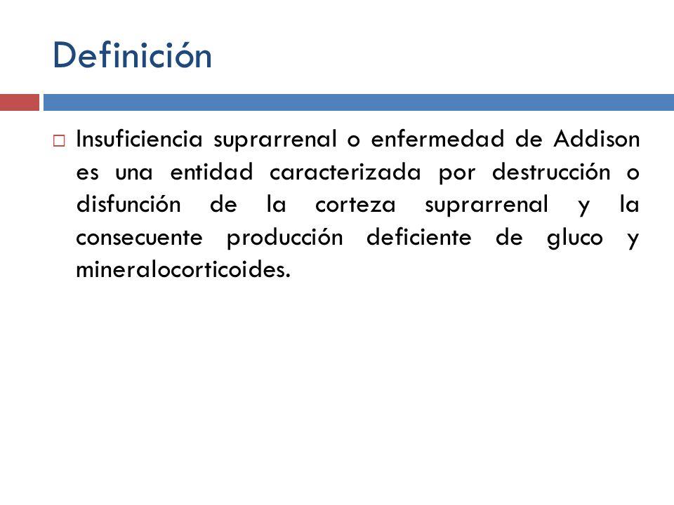 Definición Insuficiencia suprarrenal o enfermedad de Addison es una entidad caracterizada por destrucción o disfunción de la corteza suprarrenal y la