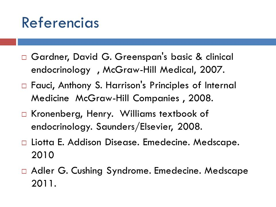 Referencias Gardner, David G. Greenspan's basic & clinical endocrinology, McGraw-Hill Medical, 2007. Fauci, Anthony S. Harrison's Principles of Intern