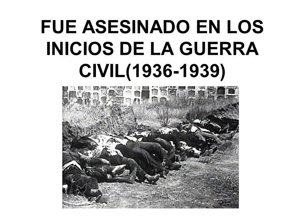 FUE ASESINADO EN LOS INICIOS DE LA GUERRA CIVIL(1936-1939)